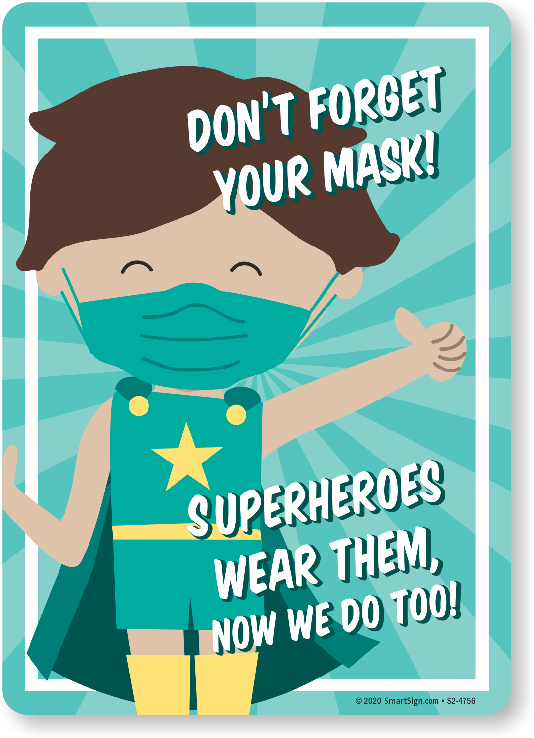 Don't Forget Your Mask: Superheroes Wear Them, Now We Do Too (Hero Boy) -  S2-4756 - from MySafetySign.com, SKU: S2-4756