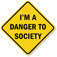 I'M A Danger To Society Funny Traffic Sign