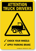 Attention Truck Drivers Chock Your Wheels Sign