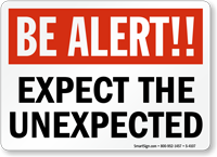 Be Alert Expect Unexpected Sign