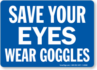 Save Your Eyes Wear Goggles Sign