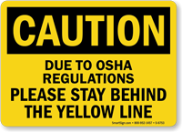 Stay Behind The Yellow Line OSHA Caution Sign