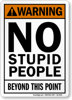 No Stupid People Funny Safety Sign