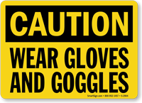 Caution Wear Gloves Goggles Sign