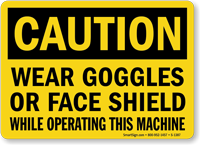 Caution Wear Goggles Or Face Shield Sign