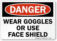 Wear Goggles Or Use Face Shield Sign