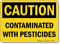 Caution Contaminated With Pesticides Sign