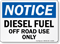 Notice Diesel Fuel Off Road Use Only Sign